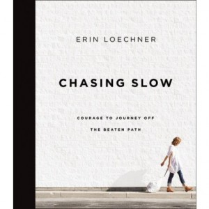 Chasing Slow by Erin Loechner