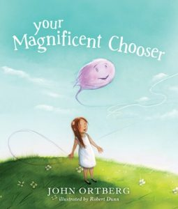 Your Magnificent Chooser by John Ortberg